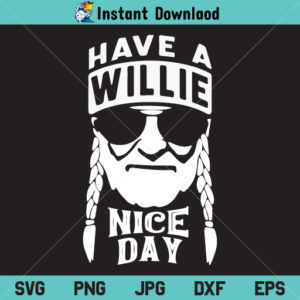 Have a Willie Nice Day SVG, Have a Willie Nice Day PNG, Have a Willie Nice Day SVG File, Have a Willie Nice Day DXF, Willie Nelson SVG