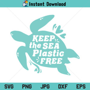 Keep the Sea Plastic Free SVG, Turtle SVG, Sea SVG, PNG, DXF, Cricut, Cut File, Clipart, Silhouette