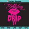Birthday Drip SVG, Birthday Drip Dripping Lips SVG, Birthday Squad SVG, Drip Squad SVG, Birthday SVG, Birthday Girl SVG