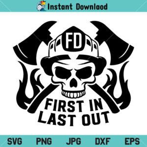 Firefighter Skull First In Last Out Fireman SVG, Firefighter Skull SVG, First In Last Out SVG, Fireman SVG