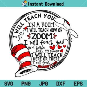 Dr Seuss Teacher SVG, Dr Seuss I Will Teach You In A Room SVG, Dr Seuss SVG, I Will Teach You on Zoom Because I Care SVG