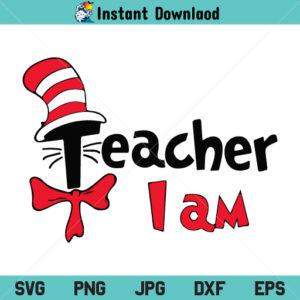 Dr Suess Teacher I Am SVG, Teacher I Am SVG, Dr Suess SVG, Teacher SVG, Dr Suess Teacher I Am