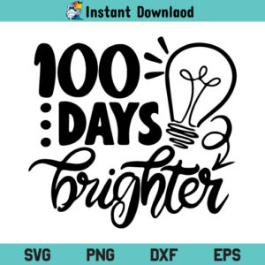 100 Days Brighter SVG, 100 Days Brighter SVG Cut File, 100 Days Brighter SVG Design File, 100 Days Of School SVG, School Shirt SVG, School Quote SVG, Teaching SVG, PNG, DXF, Cricut, Cut File