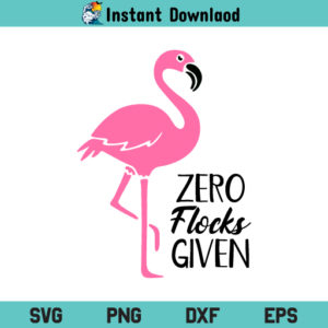 Zero Flocks Given Flamingo SVG, Zero Flocks Given Flamingo SVG Cut File, Zero Flocks Given SVG, Flamingo SVG, Zero Flocks Given Summer Flamingo SVG, Pink Flamingo SVG, Flamingo Sayings SVG,