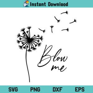 Blow Me Dandelion SVG, Blow Me Dandelion SVG Cut File, Dandelion SVG, Dandelion Blow Me SVG, Blow Me SVG, Blow Me Dandelion, SVG, PNG, DXF, Cricut, Cut File