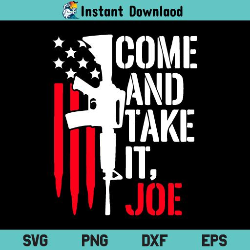 Come And Take It Joe SVG, Come And Take It Joe SVG File, Guns SVG, American Flag SVG, Gun SVG, AR-15 American Flag SVG, PNG, DXF, Cricut, Cut File