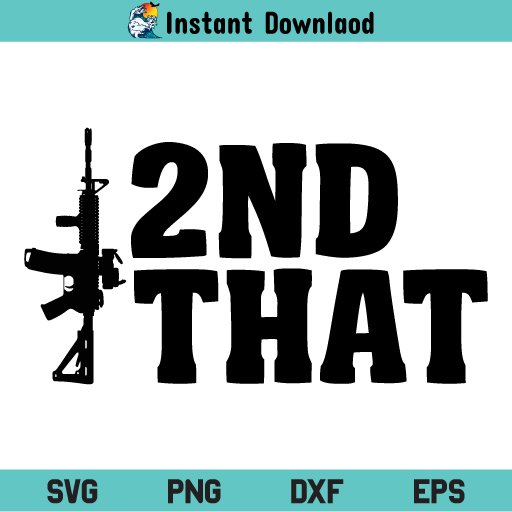 2nd That SVG, 2nd That SVG File, 2nd That SVG Design, 2nd Amendment SVG, Gun American Patriotic SVG, Second Amendment SVG, 2nd SVG, 2nd That, SVG, PNG, DXF, Cricut, Cut File