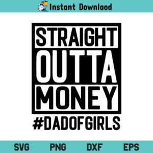 Straight Outta Money Dad of Girls SVG, Straight Outta Money Dad of Girls SVG File, Girl Dad SVG, PNG, DXF, Cricut, Cut File