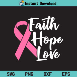Faith Hope Love Cancer Pink Ribbon SVG, Faith Hope Love Cancer Awareness SVG, Faith Hope Love SVG, Cancer Pink Ribbon SVG, Breast Cancer SVG, Pink Ribbon SVG, PNG, DXF, Cricut, Cut File