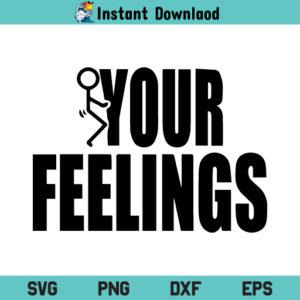Fuck Your Feelings SVG, Fuck Your Feelings SVG Cut File, Fuck Feelings SVG, Fuck Your Feelings, SVG, PNG, DXF, Cricut, Cut File, T Shirt Design