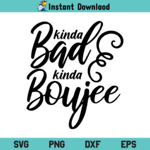 Kinda Bad Kinda Boujee SVG, Kinda Bad Kinda Boujee SVG Cut File, Saying SVG, Quote SVG, Funny SVG, Kinda Bad Kinda Boujee, SVG, PNG, DXF, Cricut, Cut File