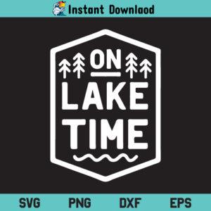 On Lake Time SVG, On Lake Time SVG Cut File, Lake Life SVG, Lake SVG, Hello Summer SVG, Summer Vibes SVG, On Lake Time, SVG, PNG, DXF, Cricut, Cut File