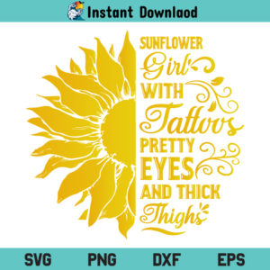 Sunflower Girl With Tattoos SVG, Sunflower Girl With Tattoos Pretty Eyes And Thick Thighs SVG, Sunflower Girl SVG, PNG, DXF, Cricut, Cut File