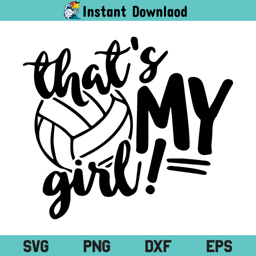That's My Girl Volleyball SVG, That's My Girl SVG, Volleyball SVG, Volleyball Quote SVG, Volleyball Mom SVG, PNG, DXF, Cricut, Cut File, Clipart