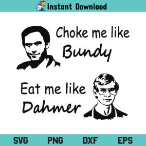 Choke Me Like Bundy Eat Me like Dahmer SVG, Choke Me Like Bundy Eat Me like Dahmer SVG File, Serial Killer Valentine, Ted Bundy, Jeffrey Dahmer, Choke Me Like Bundy Eat Me like Dahmer, SVG, PNG, DXF, Cricut, Cut FileChoke Me Like Bundy Eat Me like Dahmer SVG, Choke Me Like Bundy Eat Me like Dahmer SVG File, Serial Killer Valentine, Ted Bundy, Jeffrey Dahmer, Choke Me Like Bundy Eat Me like Dahmer, SVG, PNG, DXF, Cricut, Cut File