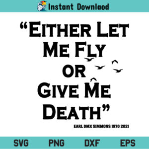 Either Let Me Fly Or Give Me Death SVG, Either Let Me Fly Or Give Me Death DMX Lyrics SVG, DMX Lyrics SVG, DMX Lyrics SVG File, Either Let Me Fly Or Give Me Death, DMX Lyrics, SVG, PNG, DXF, Cricut, Cut File