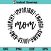 Mom Important Enough Strong Loved Kind Worthy SVG, Mom Important Enough Strong SVG, Mom Loved Kind Worthy SVG, Mom SVG, Mama SVG, Mother SVG, Mothers Day SVG, Mom Quote SVG, Mom Shirt SVG, Mom Life SVG