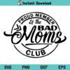 Proud Member of the Bad Moms Club SVG, Proud Member of the Bad Moms Club SVG File, Bad Moms Club SVG, Bad Moms Club SVG File, Bad Moms SVG, PNG, DXF, Cricut, Cut File