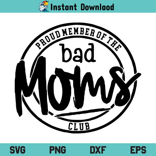 Bad Moms Club SVG, Proud Member of the Bad Moms Club SVG, Proud Member of the Bad Moms Club SVG File, Member of the Bad Moms Club SVG, Member of the Bad Moms Club, SVG, PNG, DXF, Cricut, Cut File