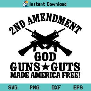 2nd Amendment God Guns Guts Made America Free SVG, Second Amendment God Guns Guts Made America Free SVG, Second Amendment, 2nd Amendment, God Guns Guts, Made America Free, SVG, PNG, DXF