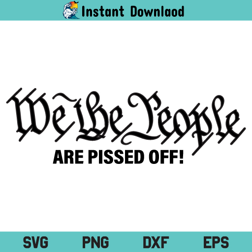 We The People Are Pissed Off SVG, We The People Are Pissed Off SVG File, We The People SVG, USA SVG, 2nd Amendment SVG, We The People Are Pissed Off, SVG, PNG, DXF, Cricut, Cut File