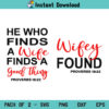 Wife Found SVG, He Who Finds A Wife SVG, Wifey Hubby Proverbs SVG, Husband and Wife SVG, Couples, Proverbs 18:22, He Who Finds A Wife, Wife Found, SVG, PNG, DXF, Cricut, Cut File