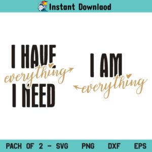 I Have Everything I Need SVG, I Am Everything SVG, Couples Shirts SVG, Matching Shirts, Wedding SVG, I Have Everything I Need, I Am Everything, SVG, PNG, DXF, Cricut, Cut File