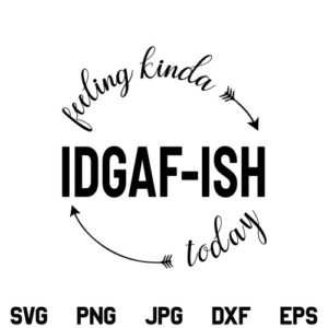 Feeling Kinda IDGAF-ish Today SVG, Feeling Kinda IDGAF-ish SVG, IDGAF ish SVG, Feeling Kinda IDGAF-ish, SVG, PNG, DXF, Cricut, Cut File