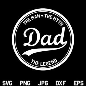 Dad The Man The Myth The Legend SVG, Dad Man Myth Legend SVG File, Fathers Day SVG, Dad, Father, Quote SVG, PNG, DXF, Cricut, Cut File