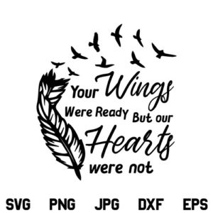 Your Wings Were Ready But Our Hearts Were Not SVG, Your Wings Were Ready But Our Hearts Were Not SVG File, Memorial, Loss SVG, Remembrance SVG, Heaven SVG, Your Wings Were Ready SVG, PNG, DXF, Cricut, Cut File
