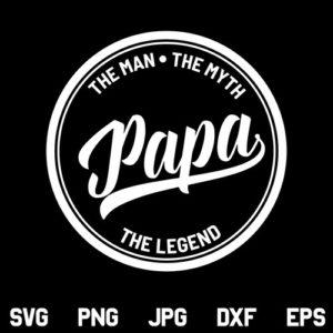 Papa The Man The Myth The Legend SVG, Papa The Man The Myth The Legend SVG File, Fathers Day SVG, Dad SVG, Papa SVG, Quotes SVG, PNG, DXF, Cricut, Cut File