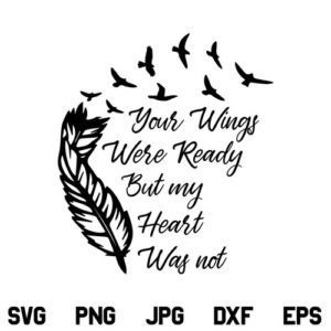 Your Wings Were Ready But My Heart Was Not SVG, Memorial SVG, Loss SVG, Memorial Your Wings Were Ready SVG, Your Wings Were Ready SVG, PNG, DXF, Cricut, Cut File