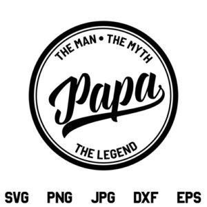 Papa The Man The Myth The Legend SVG, Papa SVG, The Man The Myth The Legend SVG, Fathers Day SVG, Dad SVG, Father SVG, Quotes SVG, PNG, DXF, Cricut, Cut File